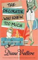 The Decorator Who Knew Too Much - Diane Vallere