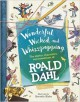 Wonderful, Wicked, and Whizzpopping: The Stories, Characters, and Inventions of Roald Dahl - Roald Dahl