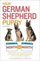 Your German Shepherd Puppy Month by Month, 2nd Edition: Everything you need to know at each stage to ensure your cute & playful puppy gr - Liz Palika, Terry Albert