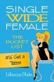 #16 Get a Tattoo (Single Wide Female: The Bucket List) - Lillianna Blake, P. Seymour