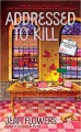 Addressed to Kill (A Postmistress Mystery) - Jean Lilith Flowers