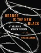 Orange Is the New Black: My Year in a Women's Prison - Piper Kerman, Cassandra Campbell