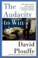 The Audacity to Win: The Inside Story and Lessons of Barack Obama's Historic Victory - David Plouffe