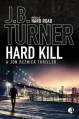 Hard Kill: A Jon Reznick Thriller - J B Turner