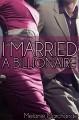 I Married a Billionaire (I Married a Billionaire, #1) - Melanie Marchande