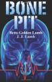 Bone Pit - Bette Golden Lamb, J.J. Lamb