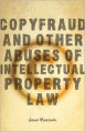 Copyfraud and Other Abuses of Intellectual Property Law - Jason Mazzone