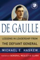 De Gaulle: Lessons in Leadership from the Defiant General - Michael E. Haskew, Wesley K. Clark