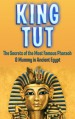 King Tut: The Secrets of the Most Famous Pharaoh & Mummy in Ancient Egypt: King Tut Revealed (King Tut, Ancient Egypt, Pharaoh, Shadow King, Mummy Book 1) - Larry Berg
