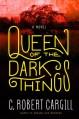 Queen of the Dark Things: A Novel - C. Robert Cargill