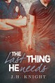 The Last Thing He Needs - J.H. Knight