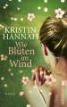 Wie Blüten im Wind - Kristin Hannah