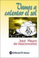Vamos a Calentar El Sol - José Mauro de Vasconcelos