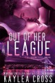 Out Of Her League - Kaylea Cross