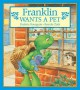 Franklin Wants a Pet - Paulette Bourgeois