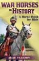 War Horses In History: A Horse Book For Kids About The Faithful Service Of Horses In Wars Throughout The Ages - Julie Pearson
