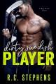 Dirty Swedish Player (Big Stick #3) - R.C. Stephens