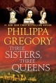Three Sisters, Three Queens (The Plantagenet and Tudor Novels) - Philippa Gregory