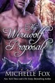 The Werewolf Proposal (Werewolf Romance) - Michelle Fox