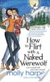 How to Flirt with a Naked Werewolf - Molly Harper