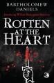Rotten at the Heart - Bartholomew Daniels