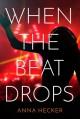 When the Beat Drops - Anna Hecker