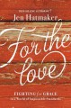 For the Love: Fighting for Grace in a World of Impossible Standards - Jen Hatmaker