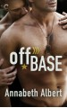 Off Base (Out of Uniform #1) - Annabeth Albert