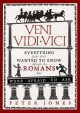 Veni, Vidi, Vici: Everything you ever wanted to know about the Romans but were afraid to ask - Peter Jones