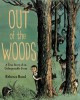Out of the Woods: A True Story of an Unforgettable Event - Rebecca Bond