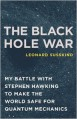The Black Hole War: My Battle with Stephen Hawking to Make the World Safe for Quantum Mechanics - Leonard Susskind
