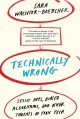 Technically Wrong: Sexist Apps, Biased Algorithms, and Other Threats of Toxic Tech - Sara Wachter-Boettcher