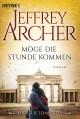 Möge die Stunde kommen: Die Clifton Saga 6 - Roman - Martin Ruf, Jeffrey Archer