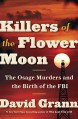Killers of the Flower Moon: The Osage Murders and the Birth of the FBI - David Grann