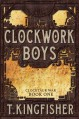 Clockwork Boys - T. Kingfisher