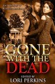 Gone with the Dead: An Anthology of Romance and Horror - Lori Perkins