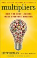 Multipliers: How the Best Leaders Make Everyone Smarter - Liz Wiseman, Greg Mckeown, Elizabeth Wiseman