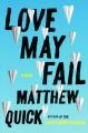 Love May Fail - Matthew Quick