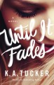 Until It Fades - K.A. Tucker