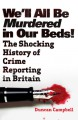 We'll All Be Murdered In Our Beds!: The Shocking History - Duncan Campbell
