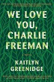 We Love You, Charlie Freeman: A Novel - Kaitlyn Greenidge