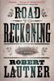 Road to Reckoning: A Novel - Robert Lautner