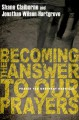 Becoming the Answer to Our Prayers: Prayer for Ordinary Radicals - Shane Claiborne, Jonathan Wilson-Hartgrove