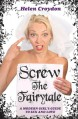 Screw The Fairytale: A Modern Girl's Guide to Sex and Love - Helen Croydon
