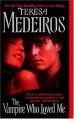 The Vampire Who Loved Me - Teresa Medeiros