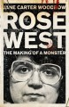 Rose West: The Making of a Monster - Jane Carter Woodrow