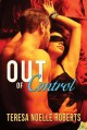 Out of Control - Teresa Noelle Roberts