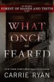 What Once We Feared: An Original Forest of Hands and Teeth Story - Carrie Ryan