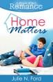 Home Matters (A Ripple Effect Romance Novella, Book 1) - Julie N. Ford