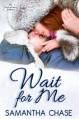 Wait For Me - Samantha Chase